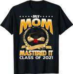 Masters Graduation My Mom Mastered It Class Of 2021 T-Shirt