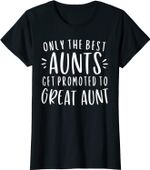 Womens Only The Best Aunts Get Promoted To Great Aunt Gifts Auntie T-Shirt