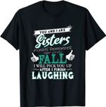 You And I Are Sisters Always Remember That If You Fall T-Shirt