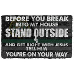 Military Before You Break Into My House Stand Outside And Get Right With Jesus Doormat
