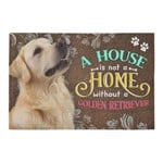 A House Is Not A Home Without Golden Retriever Doormat