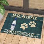 Go Away Unless You Have Grey Goose And Dog Treats - Doormat  Welcome Mat