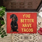Dachshund Doormat You Better Have Tacos Funny Doormat Indoor Outdoor Door Mat Washable