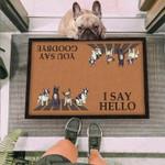 Hello Goodbye French Bulldog Funny Outdoor Indoor Wellcome Doormat