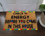 Check Ya Energy Doormat Check Your Energy Before Come In This House Funny Outdoor Welcome Mat