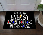 Check Your Energy Before You Come In This House Doormat Check Ya Energy Funny Doormat For House