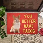 Corgi You Better Have Tacos Doormat Cute Welcome Mat Front Outside Door Mat Holiday Gift Idea