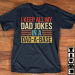 I Keep All My Dad Jokes In A Dad A Base T-shirt