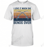 I Love It When She Bends Over Fishing T-shirt