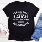I Tried Not To Laugh At My Own Jokes T-shirt