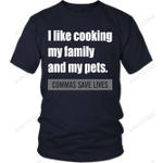 I Like Cooking My Family And My Pets. Commas Save Lives T-shirt