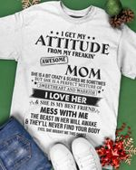 I Get My Attitude From My Freaking Awesome Mom T-shirt