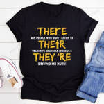 There Are People Who Didn't Listen To Their Teacher's Grammar Lessons And They're Driving Me Nuts T-shirt