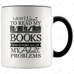 I Just Want To Read My Books And Ignore All Of My Adult Problems Accent Mug