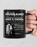 To My Husband Meeting You Was Fate Becoming Your Wife Was A Choice Mug