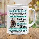 To My Dear Daughter In Law I Didn't Give You The Gift Of Life I Gave You My Amazing Son Mug