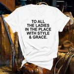 To All The Ladies In The Place With Style And Grace T-shirt