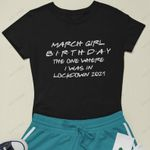March Girl Birthday The One Where I Was In Lockdown 2021 T-shirt