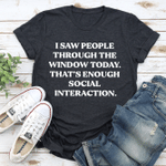 I Saw People Through The Window Today That's Enough Social Interaction T-shirt