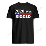 2020 Was Rigged T-shirt