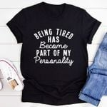 Being Tired Has Become Part Of My Personality T-shirt