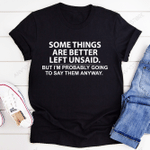 Some Things Are Better Left Unsaid But I'm Probably Going To Say Them Anyway T-shirt