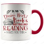 In My Dream World Books Are Free And Reading Makes You Thin Accent Mug