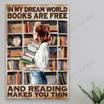 In My Dream World Books Are Free And Reading Makes You Thin Poster