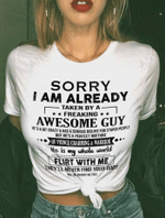 Sorry I Am Already Taken By A Freaking Awesome Guy T-shirt