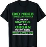 Kidney Pancreas Transplant Survivor Forever Grateful To The Organ Donor Hero Who Saved Me T-shirt