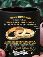 To My Husband I Wish I Could Turn Back The Clock Personalized Mug