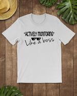 Actively Monitoring Like A Boss T-shirt