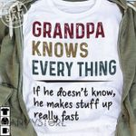 Grandpa Knows Every Thing If He Doesn't Know He Makes Stuff Up Really Fast T-shirt