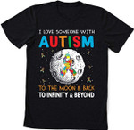 I Love Someone With Autism To The Moon And Back To Infinity And Beyond T-shirt