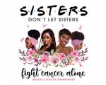 Don't Let Sisters Fight Cancer Alone Melanin Art T-shirt And Mug