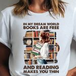 In My Dream World Books Are Free And Reading Makes You Thin T-shirt