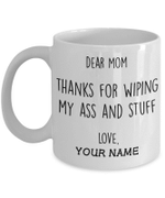 Dear Mom Thanks For Wiping My Ass And Stuff Love Personalized Mug