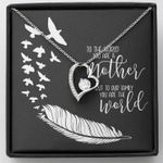 To The World You Are Mother But To Our Family You Are The World Forever Love Necklace