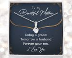 To My Beautiful Mother Today A Groom Tomorrow A Husband Forever Your Son Alluring Beauty Necklace