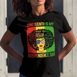 Juneteenth Is My Independence Day T-shirt
