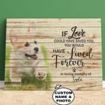 If Love Could Have Saved You Personalized Pet Gift Wall Art Poster Canvas