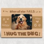 When All Else Fails Hug The Dog Personalized Pet Gift Wall Art Poster Canvas