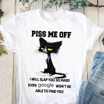 Black Cat Piss Me Off I Will Slap You So Hard Even Google Won't Be Able To Find You T-shirt