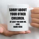 Sorry About Your Other Children At Least You Have Me Personalized Mug