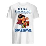 If I Get Circumcised Where Will I Keep My Smegma T-shirt