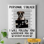 Boxer Personal Stalker I Will Follow You Wherever You Go Bathroom Included Personalized Pet Gift Wall Art Vertical Poster Canvas