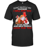 Don't Ruffle My Feathers I Will Put You In The Trunk And Help People Look For You Chicken Lovers T-shirt