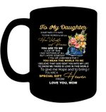 To My Daughter Sometimes It's Hard To Find Words To Tell You Gift From Heaven Black Mug