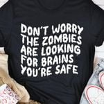 Don't Worry The Zombies Are Looking For Brains You're Safe Funny Halloween T-shirt