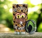 Owl No Coffee No Work Steel Tumbler Perfect Gifts For Owl Lover Tumbler Cups For Coffee/Tea, Great Customized Gifts For Birthday Christmas Thanksgiving